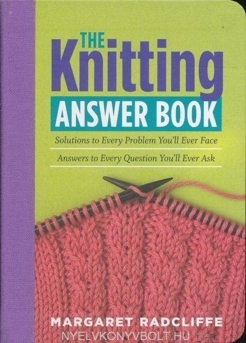 The Knitting Answer Book: Solutions to Every Problem You'll Ever Face; Answers to Every Question You'll Ever