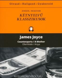James Joyce: Counterparts/A Mother   Ellenfelek/Anya - Angol-magyar kétnyelvű klasszikusok (ingyenesen letölthető MP3 hanganyaggal és e-könyvvel)