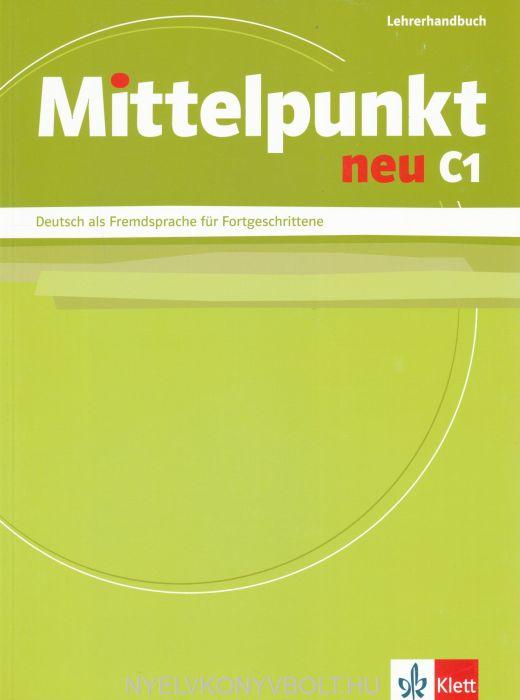 mittelpunkt neu c1 lehrerhandbuch deutsch als fremdsprache f r fortgeschrittene nyelvk nyv. Black Bedroom Furniture Sets. Home Design Ideas