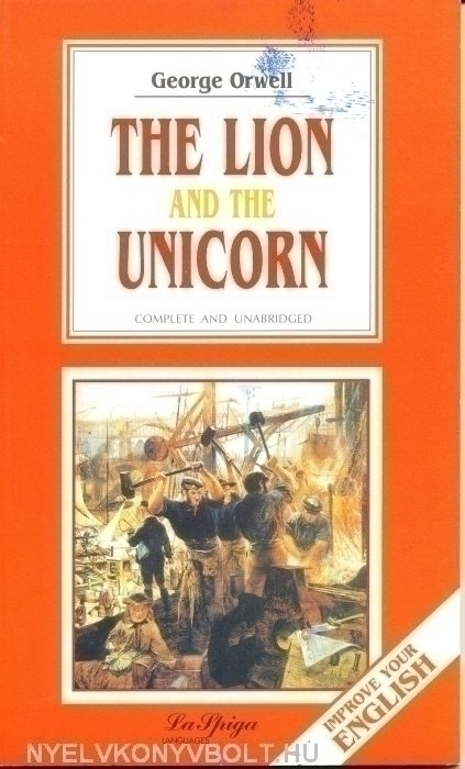 the lion and the unicorn orwell essay The lion and the unicorn was the songs' original title - borrowed from a george orwell essay that the original lyrics of the song was inspired by - despite the lyrical changes i decided to keep the original title.