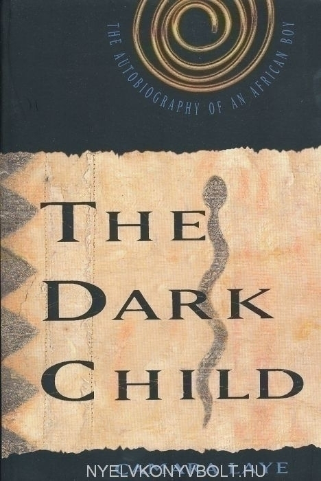 the dark child by camara laye essay The dark child is an autobiography of camara laye's youth and his early life growing in to adulthood we will write a custom essay sample on the dark child specifically for you for only $1390/page.